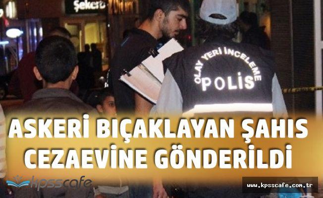 Osmaniye'de Askeri Bıçaklayarak Öldüren Şahıs Tutuklandı