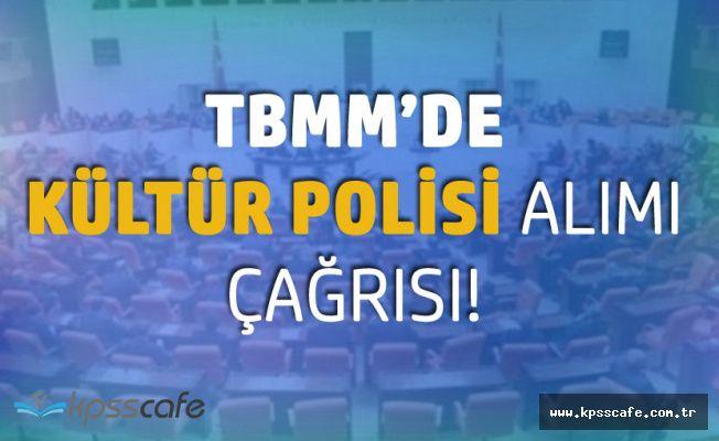 TBMM'de Açıkladılar : Kültür Polisi Oluşturulsun ve Personel Alınsın!