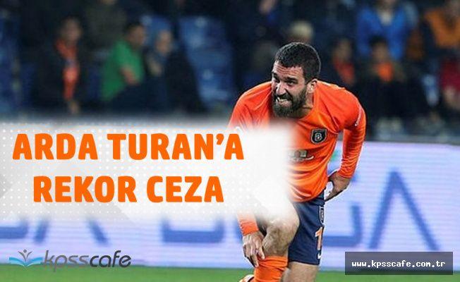 Son Dakika! Arda Turan'a Rekor Ceza!