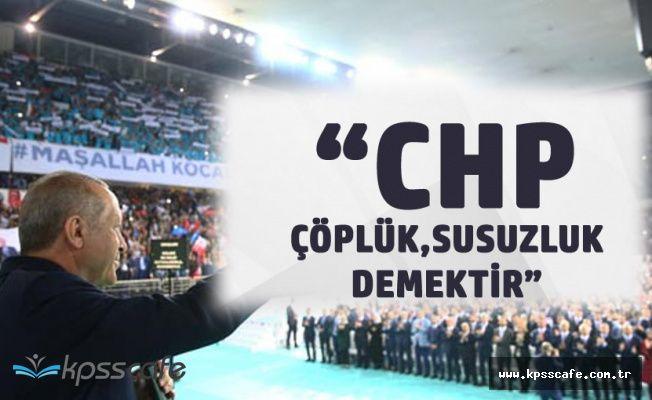 Cumhurbaşkanı Erdoğan: CHP Çöplüktür, Susuzluktur