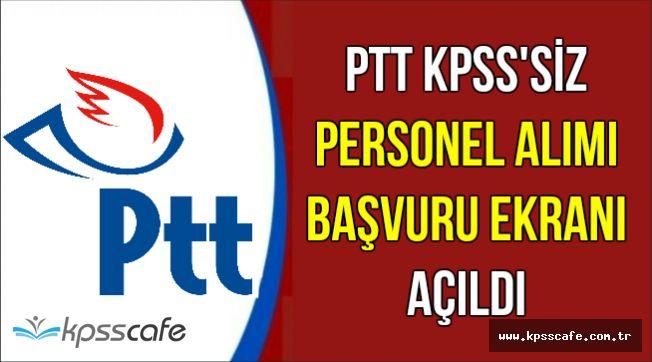 PTT Personel Alımı Başvuru Ekranı Açıldı-İşte KPSS'siz Memur Alımı Başvuru Özel Şartları