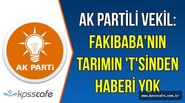 AK Partili Vekil'den Fakıbaba'ya: Tarımın T'sinden Haberi Yok