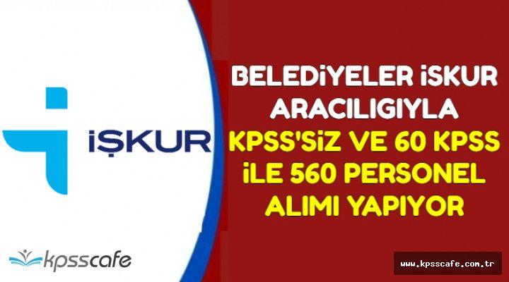 Belediyelere KPSS'siz ve 60 KPSS ile 560 Personel ve Memur Alımı (Güncel İŞKUR İlanları)