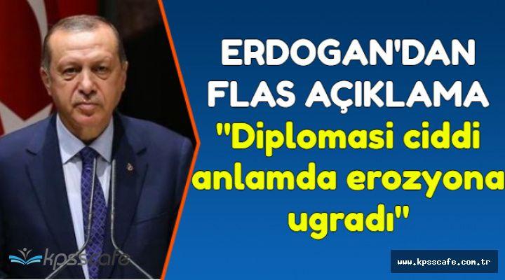 Erdoğan'dan Flaş Çıkış: Diplomasi Erozyona Uğradı