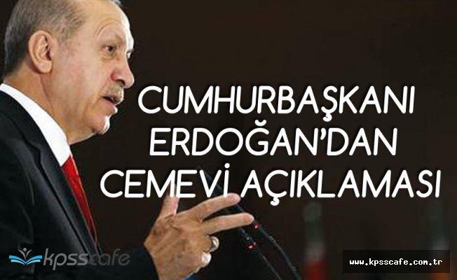 Cumhurbaşkanı Erdoğan : Cemevlerine Hukuki Statü Tanıyacağız