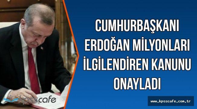 Erdoğan Milyonları İlgilendiren O Kanunu Onayladı