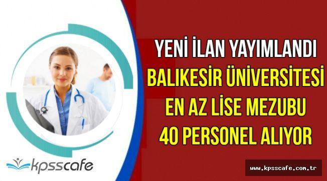 Balıkesir Üniversitesi En Az Lise Mezunu Personel Alım İlanı Yayımlandı
