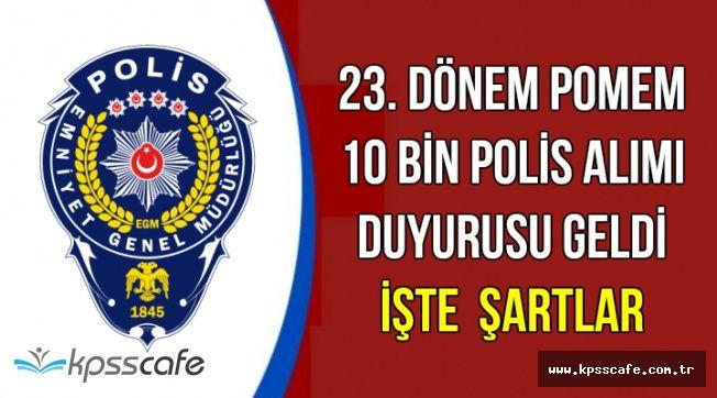 Kadın-Erkek 10 Bin Polis Alımı Başvuru Şartları (23. Dönem POMEM KPSS ve Yaş Şartı)