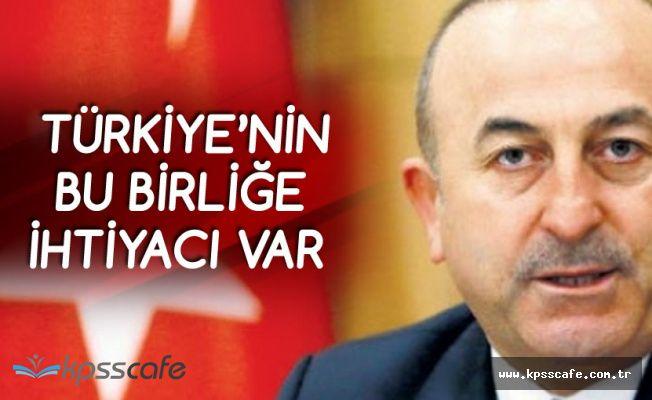 Dışişleri Bakanı Çavuşoğu: Türkiye'nin Bu Birliğe İhtiyacı Var