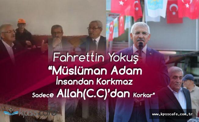 Fahrettin Yokuş :Korkmayacağız, Müslüman Adam İnsandan Değil, Allah'dan Korkar