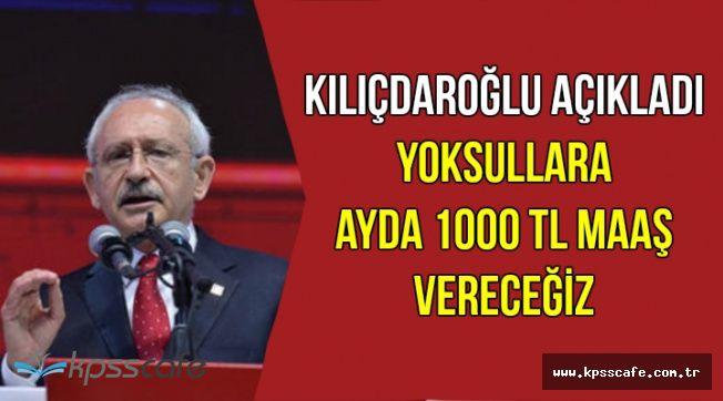 Kılıçdaroğlu: Yoksul Ailelere 1000 TL Maaş Vereceğiz