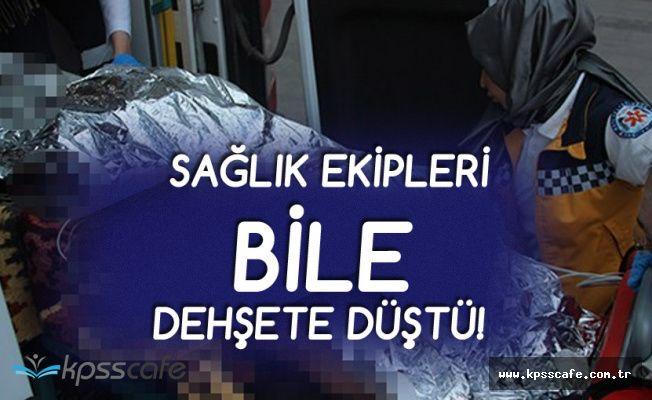 Sağlık Ekipleri Bile Şok Oldu! Konya'da Dehşet