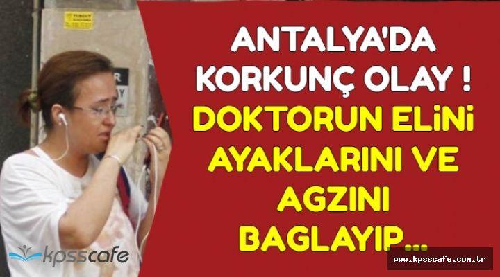 Antalya'da Doktora Çirkin Saldırı: Elini, Ayaklarını ve Ağzını Bağladılar..
