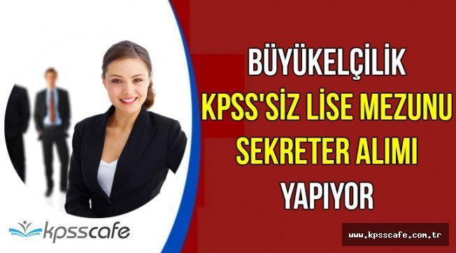 Büyükelçilik KPSS'siz Lise Mezunu Sekreter Alımı Yapıyor