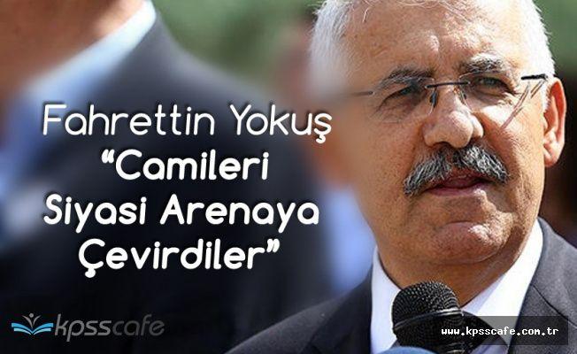 Fahrettin Yokuş : Camileri Siyasi Arenaya Çevirdiler!