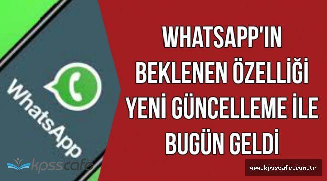 WhatsApp'ın Beklenen Özelliği Bugün Geldi