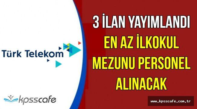 Türk Telekom 3 İlan Yayımladı: En Az İlkokul Mezunu Personel Alımı