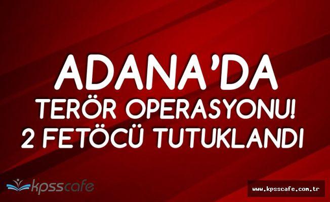 Adana'da FETÖ Operasyonu! 2 Şüpheli Tutuklandı!