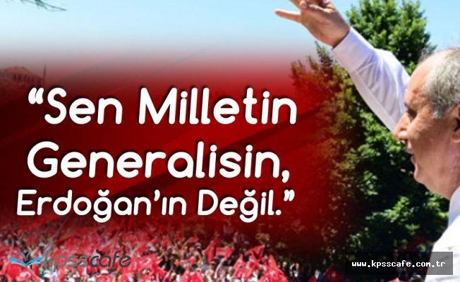 Cumhurbaşkanı Adayı İnce : Sen Milletin Generalisin, Erdoğan'ın Değil