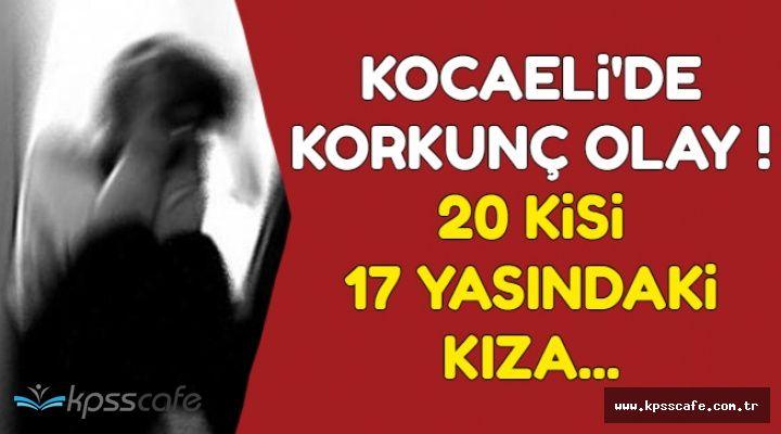 Kocaeli'de Korkunç Olay: 20 Kişi 17 Yaşındaki Kıza .
