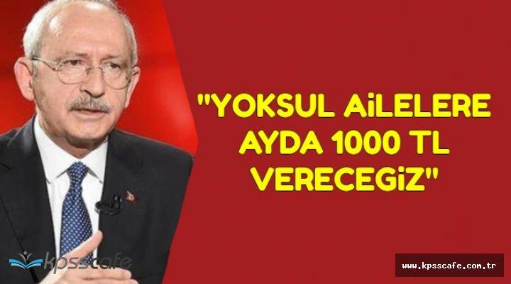 Kemal Kılıçdaroğlu: Yoksul Ailelere Ayda 1000 TL