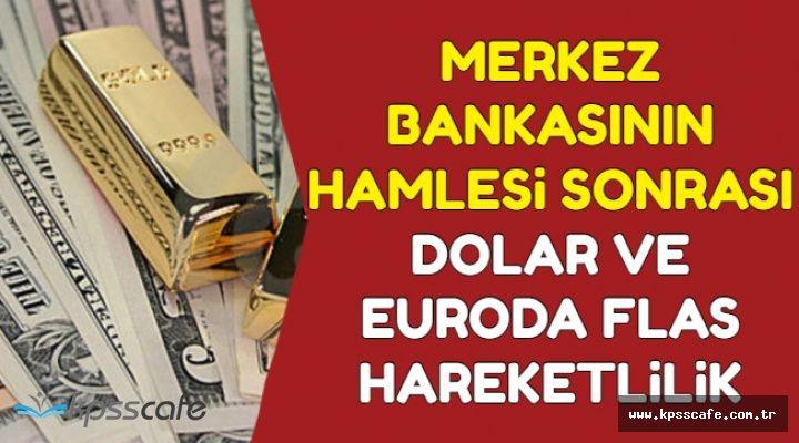 Merkez'in Hamlesi Sonrası Dolar ve Euro'da Flaş Hareketlilik (Güncel Kur Fiyatları)