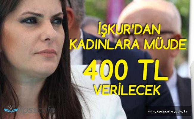 İŞKUR'dan Kadınlara Müjde! Aylık 400 TL Verilecek!