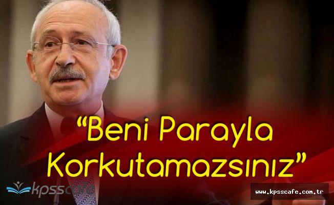 CHP Genel Başkanı Kılıçdaroğlu: Para ile Beni Korkutabileceğinizi mi Sanıyorsunuz?