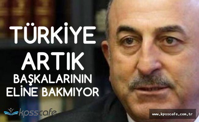 Çavuşoğlu : Artık Başkalarının Eline Bakan Bir Ülke Değiliz