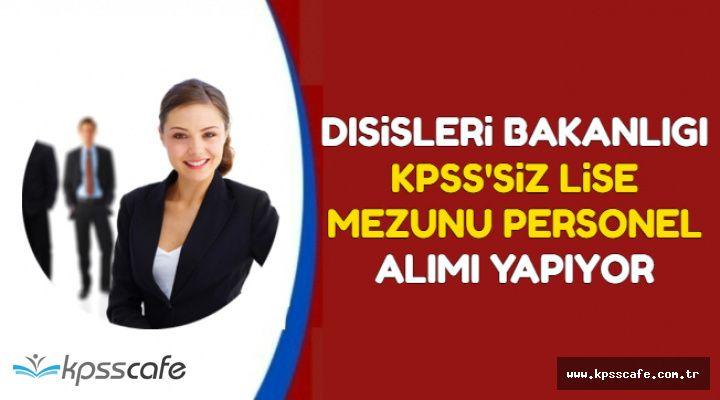 Dışişleri KPSS'siz Lise Mezunu 3 Kamu Personel Alımı Yapıyor