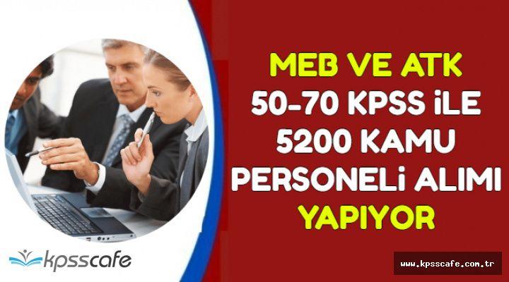 50-70 KPSS ile MEB ve ATK 5200 Kamu Personeli Alımı Yapıyor