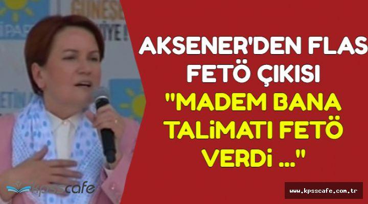 """Akşener'den Flaş FETÖ Çıkışı: """"Maden Talimatı FETÖ'den Alıyorum.."""""""