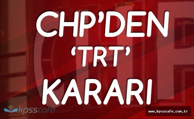 CHP'den TRT Kararı! 'İPTAL EDİLDİ'