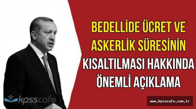 Erdoğan'dan Bedelli Askerlikte Ücret ve Askerlik Süresi Kısalacak mı Açıklaması