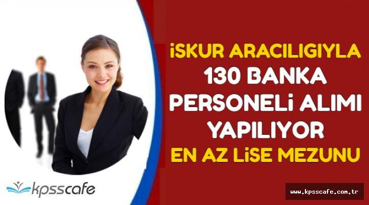 Tecrübeli-Tecrübesiz 130 Banka Personeli Alımı (En Az Lise Mezunu-İŞKUR ile)