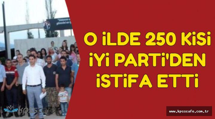 O İlde 250 İsim İYİ Parti'den İstifa Etti