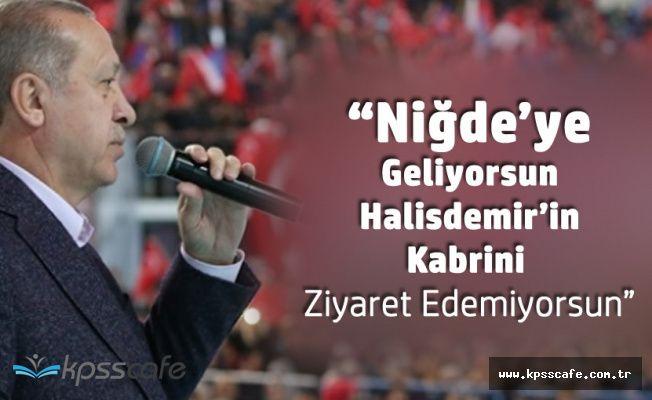 Cumhurbaşkanı'ndan Muharrem İnce'ye 'Niğde'ye Geliyor, Halisdemir'i Ziyaret Edemiyor'