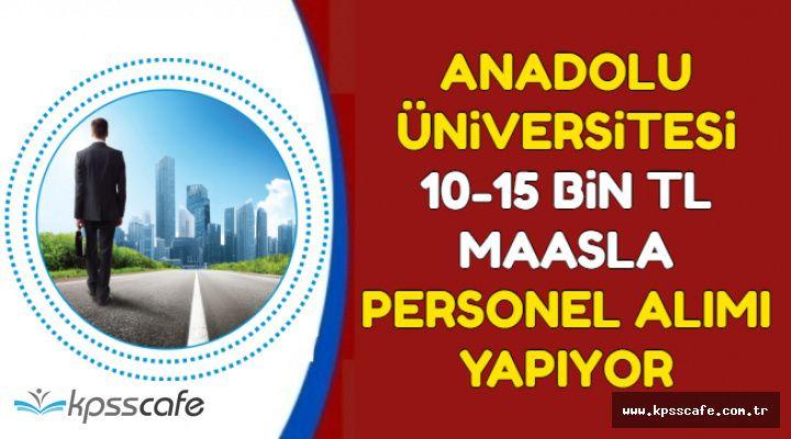 Anadolu Üniversitesi 10-15 Bin TL Maaşla Kamu Personel Alımı Yapıyor
