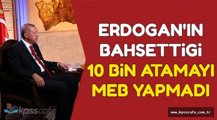 Erdoğan'ın Söylediği 10 Bin Atamayı MEB Yapmadı