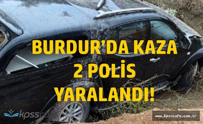 Burdur'da Korkunç Kaza! 2 Polis Yaralandı