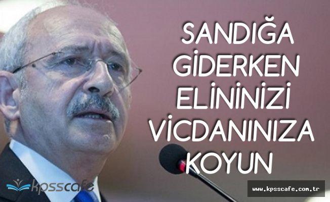 CHP Genel Başkanı Kılıçdaroğlu: Elinizi Vicdanınıza Koyup Sandığa Gidin