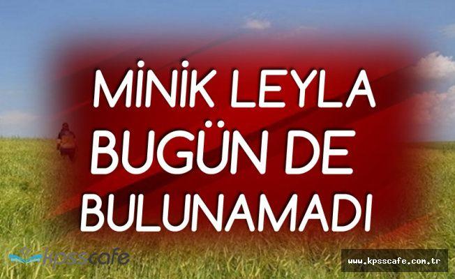 Ağrı'da Kaybolan Minik Leyla 8'inci Günde de Bulunamadı!