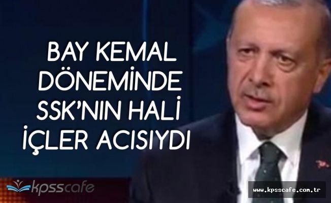 Cumhurbaşkanı Erdoğan: Bay Kemal SSK'nın Başındayken Durum İçler Acısıydı