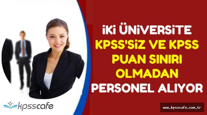 İki Üniversite KPSS'siz ve KPSS Puan Sınırı Olmadan 434 Kamu Personel Alımı Yapıyor