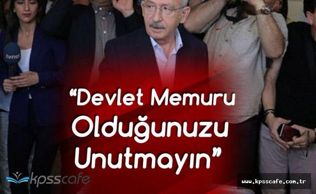 CHP Genel Başkanı: Devlet Memuru Olduğunuzu Unutmayın