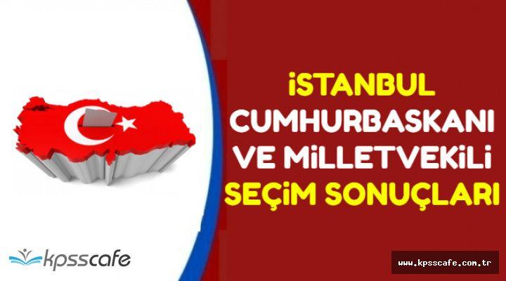İstanbul Cumhurbaşkanı ve Milletvekili Seçim Sonuçları-İşte Son Durum