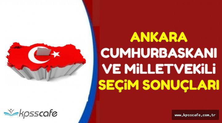 Ankara Cumhurbaşkanı ve Milletvekili Seçimi İlk Sonuçlarında Son Durum