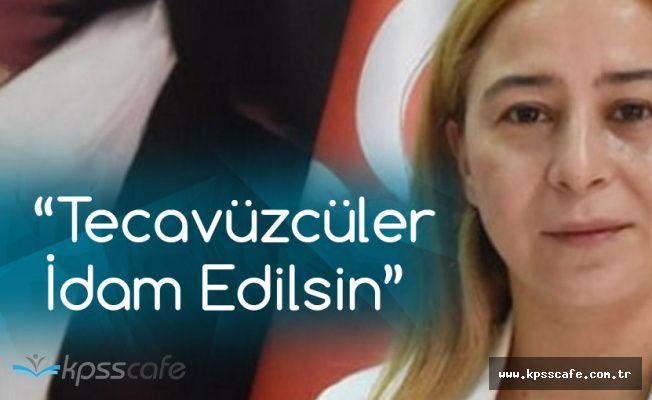 MHP Konya Milletvekili'nden 'Tecavüzcülere İdam' Çağrısı!