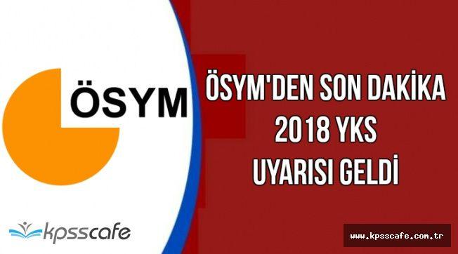 ÖSYM'den 2018 YKS Adaylarına Son Dakika Uyarısı