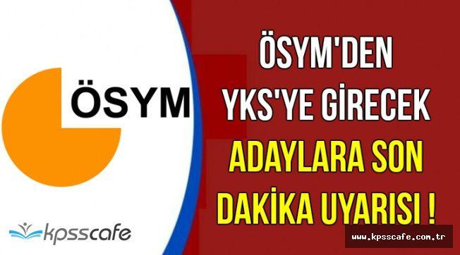 YKS'ye Girecek Adaylar Dikkat ! ÖSYM'den Sınava 2 Gün Kala Açıklama